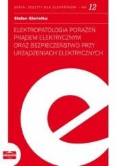 Okładka książki Elektropatologia porażeń prądem elektrycznym oraz bezpieczeństwo przy urządzeniach elektrycznych. Zeszyty dla elektryków - nr 12 Stefan Gierlotka
