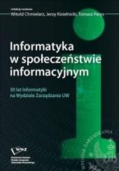 Okładka książki Informatyka w społeczeństwie informacyjnym Witold Chmielarz,Jerzy Kisielnicki,Parys Tomasz
