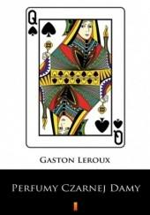 Okładka książki Perfumy Czarnej Damy Gaston Leroux