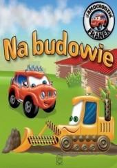 Okładka książki Samochodzik Franek. Na budowie Elżbieta Wójcik