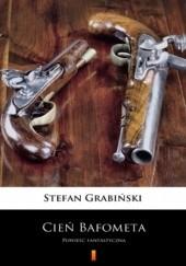 Okładka książki Cień Bafometa. Powieść fantastyczna Stefan Grabiński