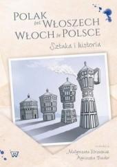 Okładka książki Polak we Wloszech. Włoch w Polsce. Sztuka i historia Agnieszka Bender,Małgorzata Wrześniak