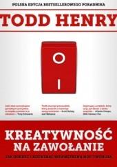 Okładka książki Kreatywność na zawołanie Todd Henry