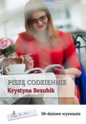 Okładka książki Piszę codziennie. 36-dniowe wyzwanie Krystyna Bezubik