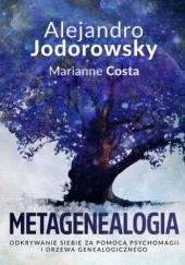 Okładka książki Metagenealogia. Odkrywanie siebie za pomocą psychomagii i drzewa genealogicznego Alexandro Jodorowsky,Costa Marianne