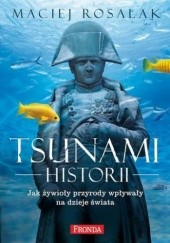 Okładka książki Tsunami Historii Maciej Rosalak