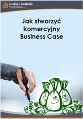 Okładka książki Jak stworzyć komercyjny Business Case Barbara Dąbrowska