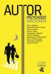 Okładka książki Autor przychodzi wieczorem Antologia jubileuszowa na 20-lecie Wydawnictwa W.A.B Marek Kochan,Max Cegielski,Marta Sapała