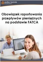 Okładka książki Obowiązek raportowania przepływów pieniężnych na podstawie FATCA Barbara Dąbrowska