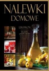Okładka książki Nalewki domowe. Leksykon. Nalewki, likiery, miody Andrzej Fiedoruk,Marta Szydłowska