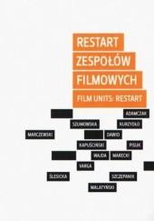 Okładka książki Restart zespołów filmowych / Film Units: Restart Piotr Marecki,Marcin Adamczak,Malatyński Marcin