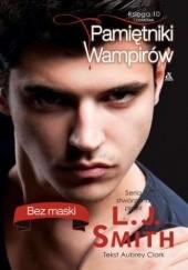 Okładka książki Pamietniki wampirów. Księga 10: Bez maski Lisa Jane Smith,Clark Aubrey