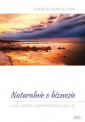 Okładka książki Naturalnie o biznesie Andrzej Kowalczyk