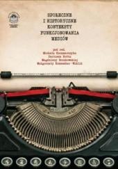 Okładka książki Społeczne i historyczne konteksty funkcjonowania mediów Dariusz Rott,Magdalena Boczkowska,Michał Kaczmarczyk,Koszembar-Wiklik Małgorzata