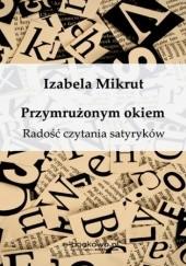 Okładka książki Przymrużonym okiem. Radość czytania satyryków Izabela Mikrut