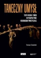 Okładka książki Taneczny umysł. Teatr ruchu i tańca w perspektywie neurokognitywistycznej Tomasz Ciesielski