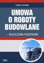 Okładka książki Umowa o roboty budowlane - rozliczenia podatkowe Tomasz Krywan