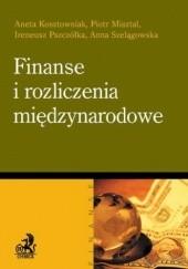 Okładka książki Finanse i rozliczenia międzynarodowe Ireneusz Pszczółka,Piotr Misztal,Aneta Kosztowniak