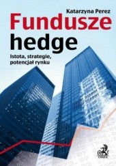 Okładka książki Fundusze hedge. Istota, strategie, potencjał rynku Katarzyna Perez