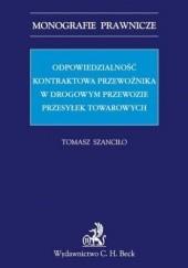 Okładka książki Odpowiedzialność kontraktowa przewoźnika w drogowym przewozie przesyłek towarowych Szanciło Tomasz