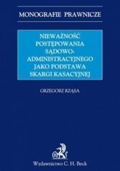 Okładka książki Nieważność postępowania sądowoadministracyjnego jako podstawa skargi kasacyjnej Rząsa Grzegorz