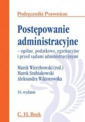 Okładka książki Postępowanie administracyjne - ogólne, podatkowe, egzekucyjne i przed sądami administracyjnym Marek Wierzbowski,Marek Szubiakowski
