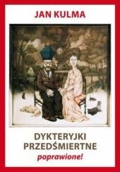 Okładka książki Dykteryjki przedśmiertne poprawione! Jan Kulma