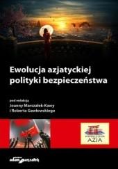Okładka książki Ewolucja azjatyckiej polityki bezpieczeństwa hab. Joanna Marszałek-Kawa dr,Robert Gawłowski dr