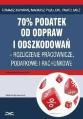 Okładka książki 70% podatek od odpraw i odszkodowań  rozliczenia pracownicze, podatkowe i rachunkowe Tomasz Krywan,Pigulski Mariusz,Muż Paweł