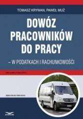Okładka książki Dowóz pracowników do pracy - w podatkach i rachunkowości Tomasz Krywan,Muż Paweł
