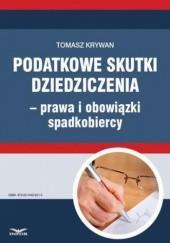 Okładka książki Podatkowe skutki dziedziczenia  prawa i obowiązki spadkobiercy Tomasz Krywan