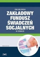 Okładka książki Zakładowy fundusz świadczeń socjalnych w oświacie Ewa Milewska