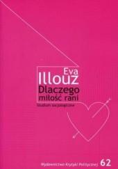 Okładka książki Dlaczego miłość rani? Studium socjologiczne Eva Illouz
