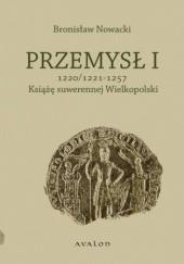 Okładka książki Przemysł I 1220/1221-1257 Książę suwerennej Wielkopolski Bronisław Nowacki