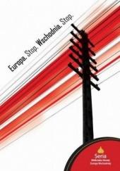 Okładka książki Europa. Stop. Wschodnia. Stop Marcin Wojciechowski,Katarzyna Kwiatkowska