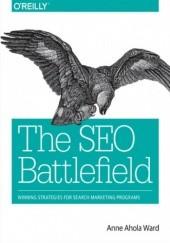 Okładka książki The SEO Battlefield. Winning Strategies for Search Marketing Programs Ahola Ward Anne