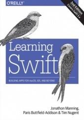 Okładka książki Learning Swift. Building Apps for macOS, iOS, and Beyond. 2nd Edition Buttfield-Addison Paris,Manning Jon,Nugent Tim