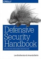 Okładka książki Defensive Security Handbook. Best Practices for Securing Infrastructure Brotherston Lee,Berlin Amanda