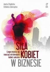 Okładka książki Siła kobiet w biznesie Elżbieta Zubrzycka,Aneta Chybicka