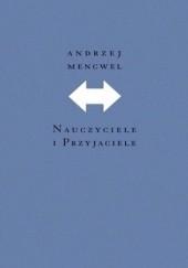 Okładka książki Nauczyciele i przyjaciele Andrzej Mencwel