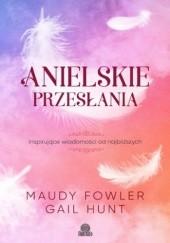 Okładka książki Anielskie przesłania. Inspirujące wiadomości od najbliższych Gail Hunt,Maudy Fowler