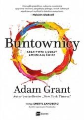 Okładka książki Buntownicy. Kreatywni liderzy zmieniają świat Adam Grant