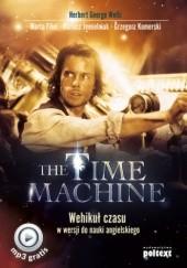 Okładka książki The Time Machine. Wehikuł czasu w wersji do nauki angielskiego Dariusz Jemielniak,Herbert George Wells,Marta Fihel,Grzegorz Komerski