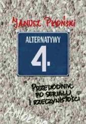 Okładka książki Alternatywy 4 Przewodnik po serialu i rzeczywistości Janusz Płoński Janusz Płoński