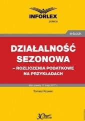 Okładka książki Działalność sezonowa  rozliczenia podatkowe na przykładach Tomasz Krywan