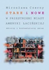 Okładka książki Stare i nowe w przestrzeni miast Ameryki Łacińskiej Mirosława Czerny