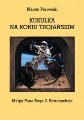 Okładka książki KUKUŁKA NA KONIU TROJAŃSKIM. Małpy Pana Boga 3. Retrospekcje Maciej Parowski