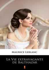 Okładka książki La Vie extravagante de Balthazar Maurice Leblanc