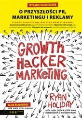 Okładka książki Growth Hacker Marketing. O przyszłości PR, marketingu i reklamy. Wydanie rozszerzone Ryan Holiday