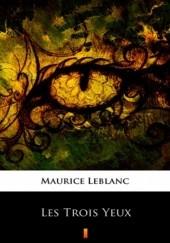 Okładka książki Les Trois Yeux Maurice Leblanc
